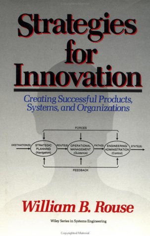 Strategies for Innovation: Creating Successful Products, Systems, and Organizations (Wiley Series in Systems Engineering