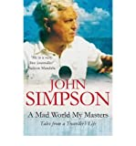 'A MAD WORLD, MY MASTERS' (0330406205) by JOHN SIMPSON