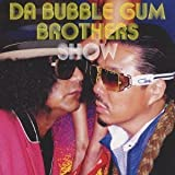 DA BUBBLE GUM BROTHERS SHOW~多力本願~