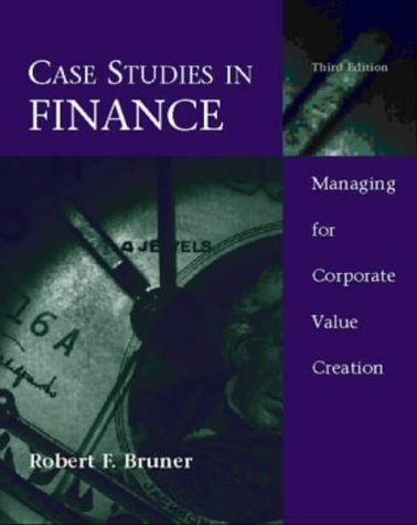 Case Studies In Finance:Managing For Corporate Value Creation