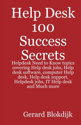 Help Desk 100 Success Secrets: Helpdesk Need to Know Topics Covering Help Desk Jobs, Help Desk Software, Computer Help Desk, Help Desk Support, Helpdesk Jobs, IT Help Desk and Much More
