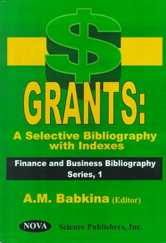 Grants: A Selective Bibliography with Indexes (Finance and Business Bibliography Series, 1)