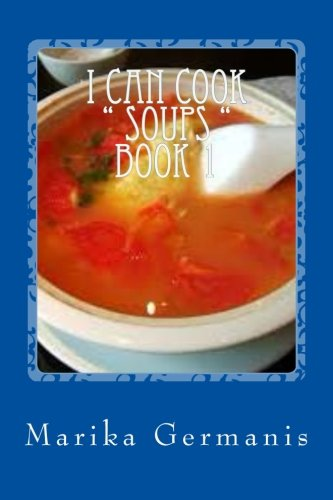 """I Can Cook: """" Soups"""" - 1 (Children's Cook Book Series) (Volume 9) by Marika Germanis"""