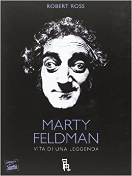 Marty Feldman. Vita di una leggenda: 9788865060490: Amazon.com: Books