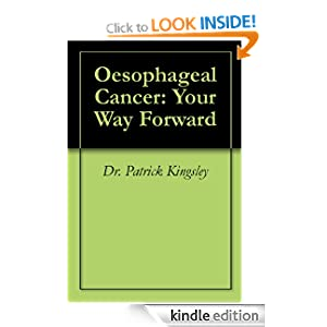 Oesophageal Cancer: Your Way Forward Dr. Patrick Kingsley