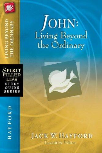 John: Living Beyond the Ordinary (Spirit-Filled Life Study Guide Series)