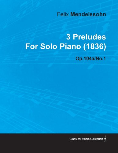 3 Preludes by Felix Mendelssohn for Solo Piano (1836) Op.104a/No.1
