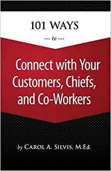 101 Ways To Connect With Your Customers, Chiefs, And Co-Workers