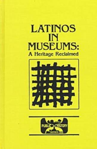 Latinos in Museums: A Heritage Reclaimed (Public History Series)
