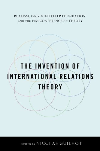 The Invention of International Relations Theory: Realism, the Rockefeller Foundation, and the 1954 Conference on Theory
