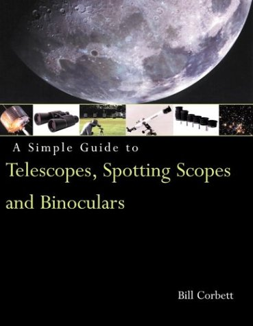 A Simple Guide To Telescopes, Spotting Scopes And Binoculars