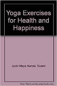 Yoga Exercises for Health and Happiness: Swami Jyotir Maya