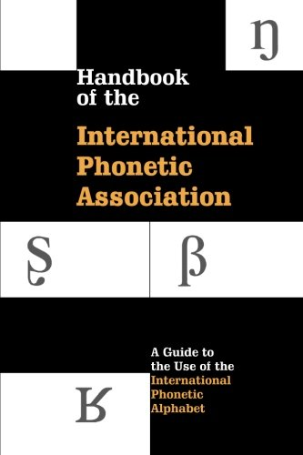 Handbook of the International Phonetic Association Paperback: A Guide to the Use of the International Phonetic Alphabet (International Handbook Assoc)