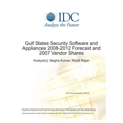 Gulf States Security Software and Appliances 2008-2012 Forecast and 2007 Vendor Shares Megha Kumar and Ranjit Rajan