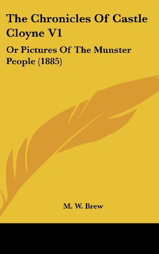The Chronicles of Castle Cloyne V1: Or Pictures of the Munster People (1885)