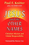 Jesus and the Other Names: Christian Mission and Global Responsibility (157075053X) by Paul F. Knitter