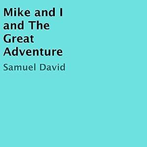 Mike and I and the Great Adventure (       ungekürzt) von Samuel David Gesprochen von: Darrell Jordan
