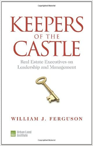 Keepers of the Castle: Real Estate Executives on Leadership and Management