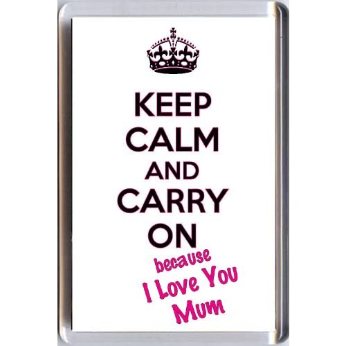KEEP CALM and CARRY ON because I Love You Mum. A unique Fridge Magnet from our Keep Calm and Carry On series -...