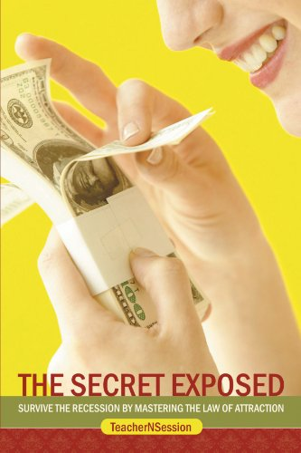 The Secret Exposed: Survive the Recession by Mastering the Law of Attraction