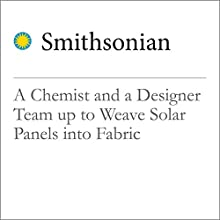 A Chemist and a Designer Team Up to Weave Solar Panels into Fabric Other by Kristen A. Schmitt Narrated by Mark Schectman