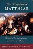 img - for The Kingdom of Matthias: A Story of Sex and Salvation in 19th-Century America by Johnson Paul E. Wilentz Sean (1994-04-28) Hardcover book / textbook / text book