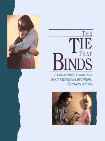 The Tie That Binds: A Collection of Writings About Fathers & Daughters, Mothers & Sons
