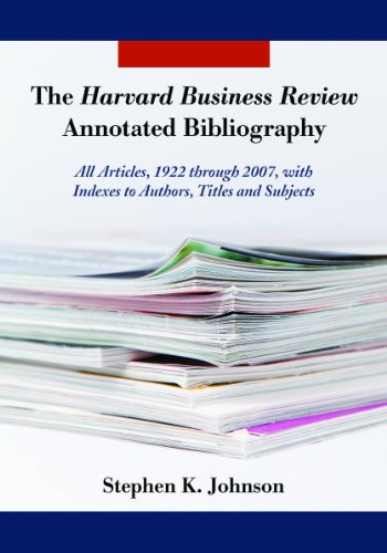 The Harvard Business Review Annotated Bibliography: All Articles, 1922 through 2007, with Indexes to Authors, Titles and Subjects