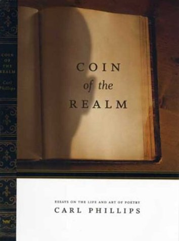 Coin of the Realm: Essays on the Art and Life of Poetry, Carl Phillips
