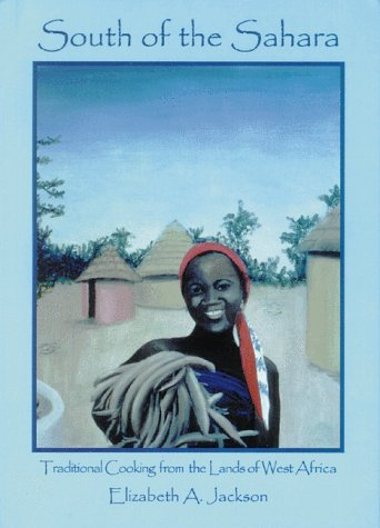 South of the Sahara:Traditional Cooking from the Lands of West Africa