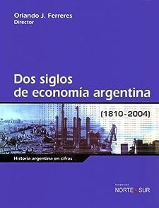 DOS Siglos de Economia Argentina 1810-2004 (Spanish Edition) Orlando J. Ferreres