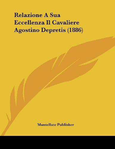 Relazione a Sua Eccellenza Il Cavaliere Agostino Depretis (1886)