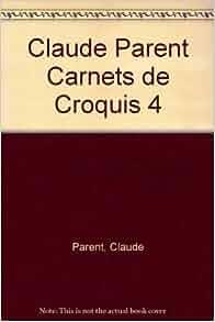 Claude Parent Carnets de Croquis 4: Claude Parent: 9782853762137