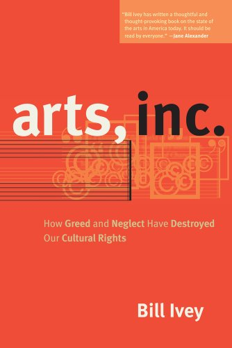 Arts, Inc.: How Greed and Neglect Have Destroyed Our...