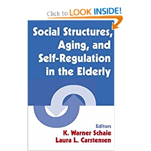 Social Structures, Aging, and Self-Regulation in the Elderly (Springer Series on the Societal Impact on Aging)