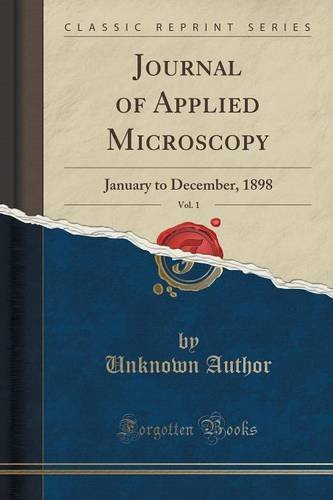 Journal of Applied Microscopy, Vol. 1: January to December, 1898 (Classic Reprint)