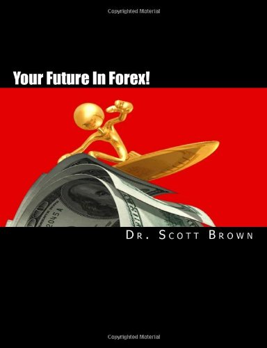 Your Future In Forex!: The SECRET is yours...