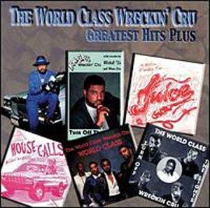 World Class Wreckin' Cru - Greatest Hits Plus