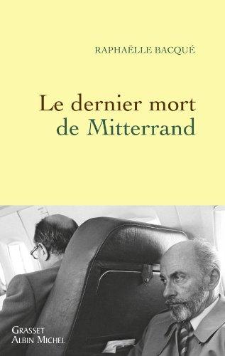 Le dernier mort de Mitterrand - Raphaëlle Bacqué