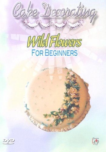 Cake Decorating - Wild Flowers For Beginners [DVD]