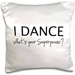 "3dRose pc_184941_1 I Dance What's Your Superpower Funny Dancing Love Gift For Dancers Pillow Case, 16"" x 16"""