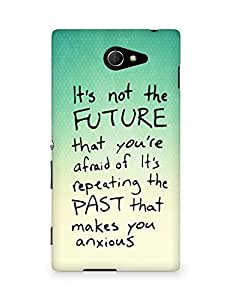 AMEZ its not the future that you are afraid of past Back Cover For Sony Xperia M2 D2302