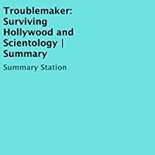 Troublemaker: Surviving Hollywood and Scientology Summary Audiobook by  Summary Station Narrated by Mark Moseley