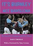 It's Burnley Not Barcelona: The Search for Champagne with Beer Money (1903158427) by Thomas, Dave