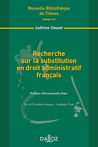 Recherche sur la substitution en droit administratif français. Volume 113: Nouvelle Bibliothèque de Thèses