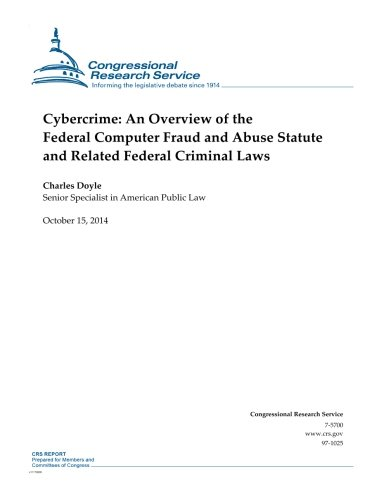 Cybercrime: An Overview of the Federal Computer Fraud and Abuse Statute and Related Federal Criminal Laws (CRS Reports) PDF