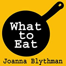 What to Eat: Food That's Good for Your Health, Pocket and Plate (       UNABRIDGED) by Joanna Blythman Narrated by Lucy Paterson
