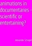 Animations in documentaries: scientific or entertaining?