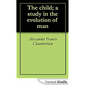 The child; a study in the evolution of man (English Edition)
