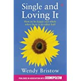 Single and Loving It: How to be happy and whole when there is no other halfby Wendy Bristow